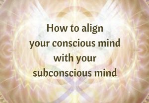 How to align your conscious and subconscious mind |